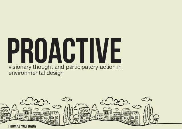proactive visionary thought and participatory action in  environmental design  thomaz yuji baba