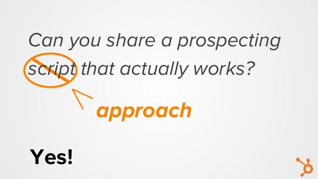approach Can you share a prospecting script that actually works? Yes!