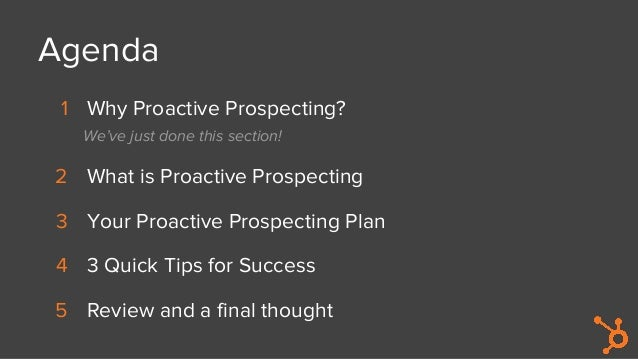 Agenda 1 Why Proactive Prospecting? We've just done this section! 2 What is Proactive Prospecting 3 Your Proactive Prospec...