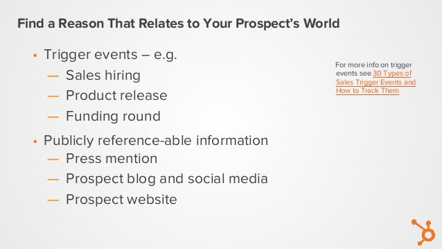 Find a Reason That Relates to Your Prospect's World • Trigger events – e.g. — Sales hiring — Product release — Funding rou...