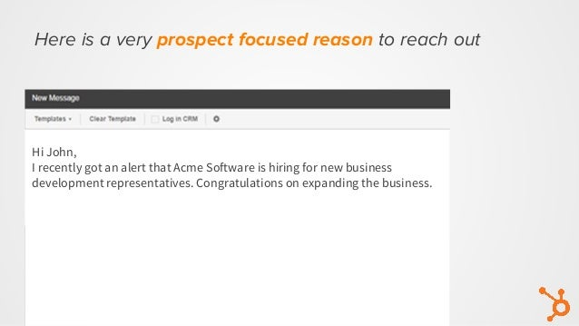 Here is a very prospect focused reason to reach out Hi John, I recently got an alert that Acme Software is hiring for new ...