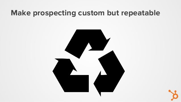 Make prospecting custom but repeatable