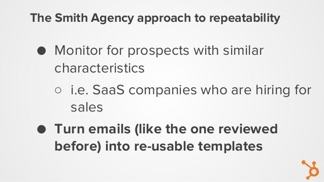 The Smith Agency approach to repeatability ● Monitor for prospects with similar characteristics ○ i.e. SaaS companies who ...