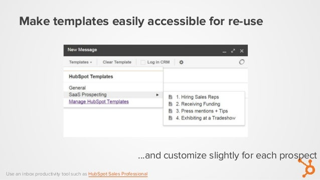 Make templates easily accessible for re-use Use an inbox productivity tool such as HubSpot Sales Professional ...and custo...