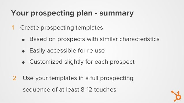 Your prospecting plan - summary 1 Create prospecting templates ● Based on prospects with similar characteristics ● Easily ...