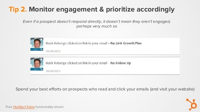 Tip 2. Monitor engagement & prioritize accordingly Spend your best efforts on prospects who read and click your emails (an...