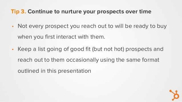 Tip 3. Continue to nurture your prospects over time • Not every prospect you reach out to will be ready to buy when you fi...