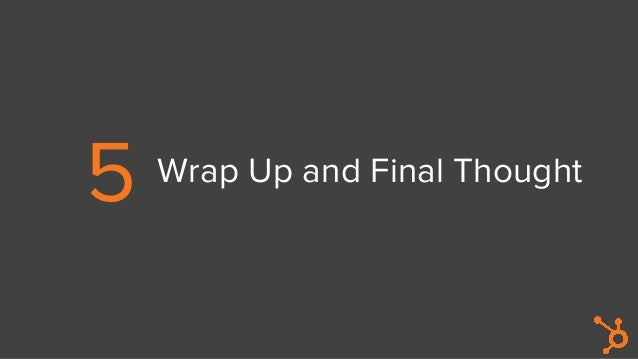 5 Wrap Up and Final Thought