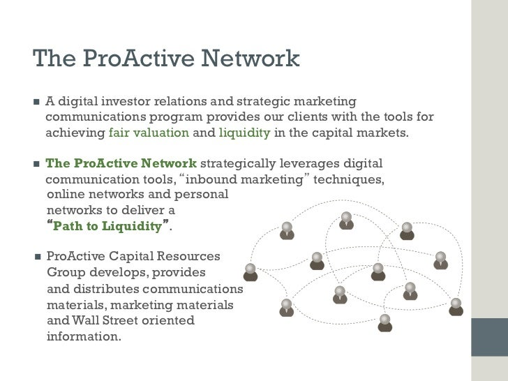 The ProActive Networkn   A digital investor relations and strategic marketing      communications program provides our c...