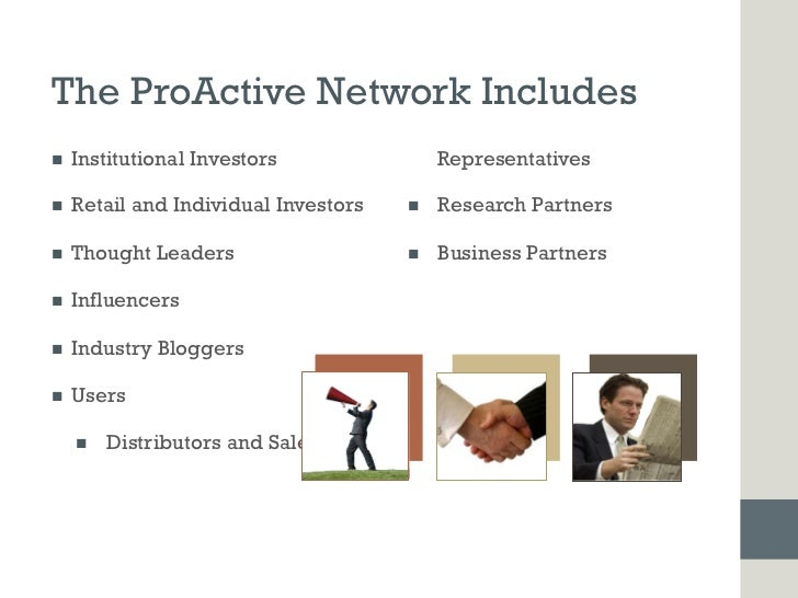 The ProActive Network Includesn   Institutional Investors                 Representativesn   Retail and Individual Inv...