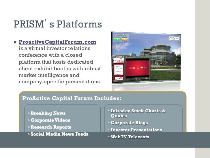 PRISM s Platformsn   ProactiveCapitalForum.com      is a virtual investor relations      conference with a closed      p...