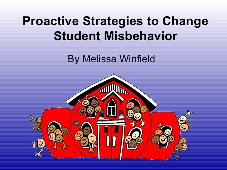 Proactive Strategies to Change    Student Misbehavior       By Melissa Winfield