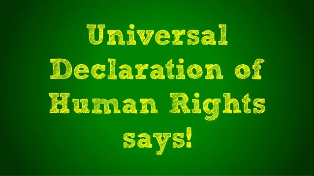 UniversalDeclaration ofHuman Rightssays!