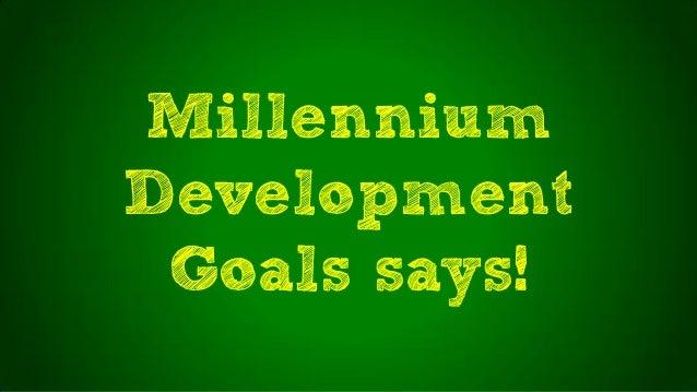 MillenniumDevelopmentGoals says!