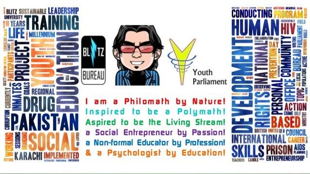 I am a Philomath by Nature!I n s p i r e d t o b e a P o l y m a t h !Aspired to be the Living Stream!a Social Entrepreneu...