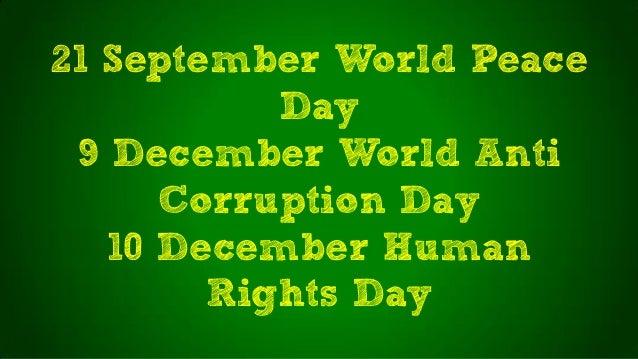 21 September World PeaceDay9 December World AntiCorruption Day10 December HumanRights Day