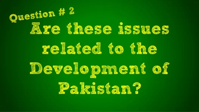 Are these issuesrelated to theDevelopment ofPakistan?