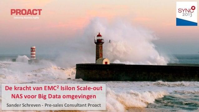 De kracht van EMC2 Isilon Scale-out NAS voor Big Data omgevingen Sander Schreven - Pre-sales Consultant Proact