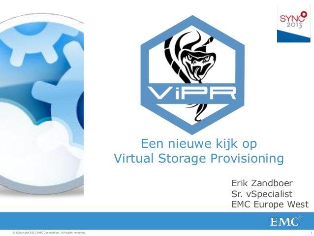 1© Copyright 2013 EMC Corporation. All rights reserved. Een nieuwe kijk op Virtual Storage Provisioning Erik Zandboer Sr. ...