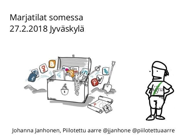 Marjatilat somessa 27.2.2018 Jyväskylä Johanna Janhonen, Piilotettu aarre @jjanhone @piilotettuaarre