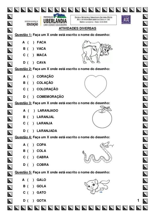 1ATIVIDADES DIVERSASQuestão 1: Faça um X onde está escrito o nome do desenho:A ( ) FACAB ( ) VACAC ( ) MACAD ( ) CAVAQuest...