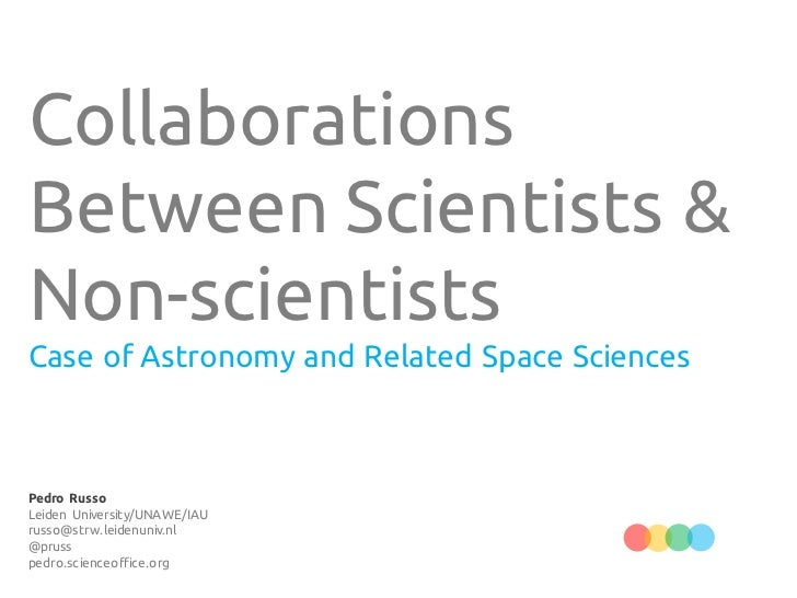 CollaborationsBetween Scientists &Non-scientistsCase of Astronomy and Related Space SciencesPedro RussoLeiden University/U...
