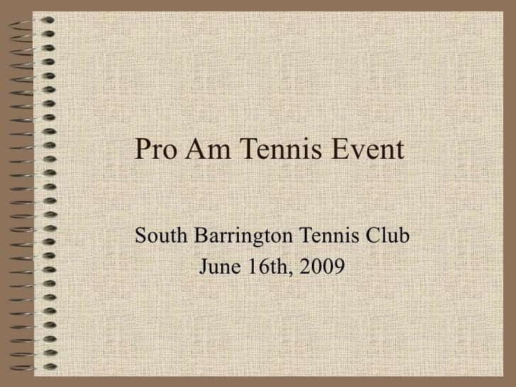 Pro Am Tennis Event South Barrington Tennis Club June 16th, 2009
