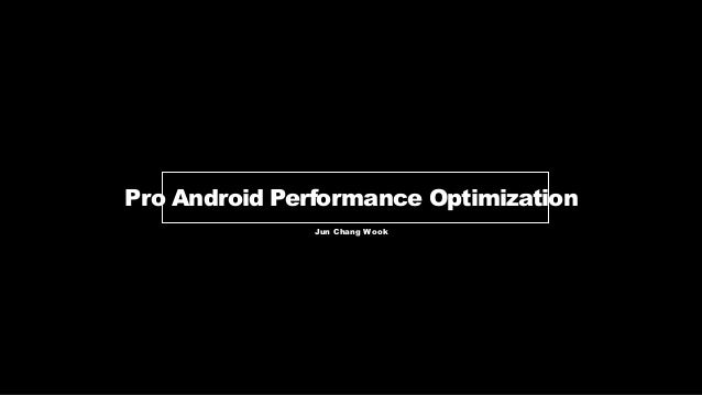 Pro Android Performance Optimization Jun Chang Wook