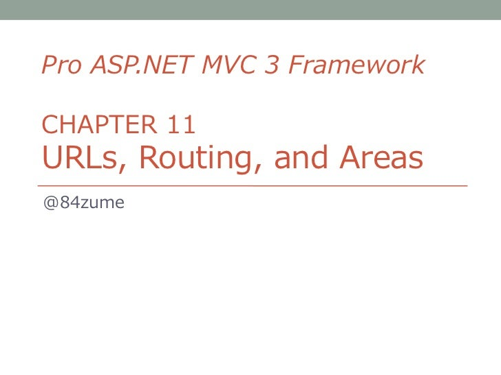 Pro ASP.NET MVC 3 FrameworkCHAPTER 11URLs, Routing, and Areas@84zume
