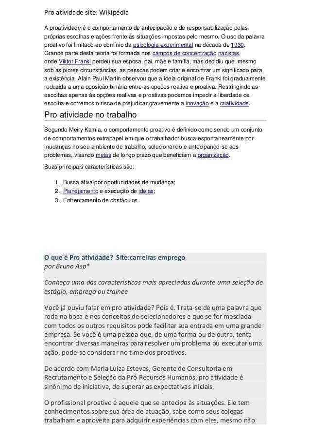 Pro atividade site: WikipédiaA proatividade é o comportamento de antecipação e de responsabilização pelaspróprias escolhas...