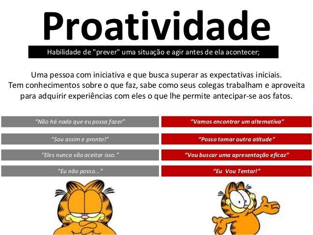 """Proatividade """"Não há nada que eu possa fazer"""" """"Vamos encontrar um alternativa"""" """"Sou assim e pronto!"""" """"Posso tomar outra at..."""