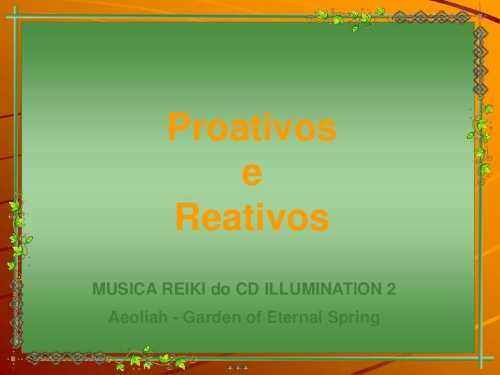 Proativos            e        ReativosMUSICA REIKI do CD ILLUMINATION 2 Aeoliah - Garden of Eternal Spring