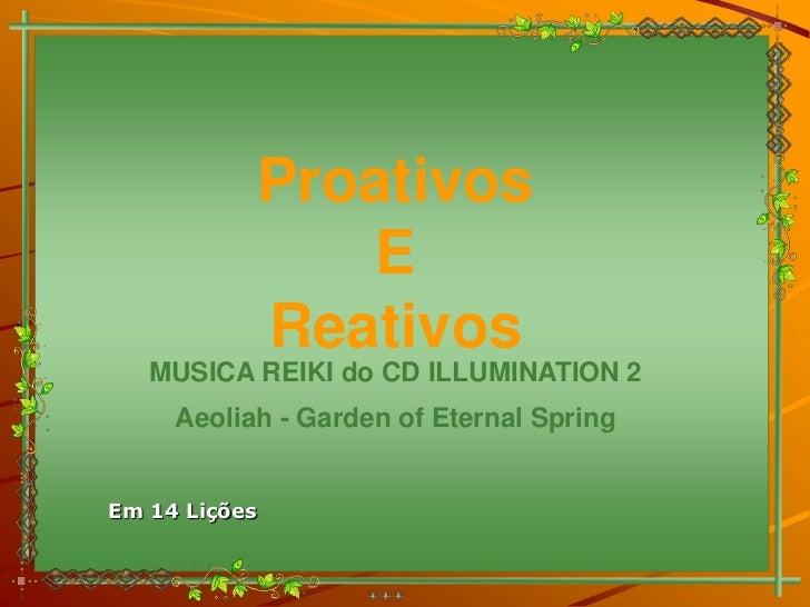 Proativos                  E               Reativos   MUSICA REIKI do CD ILLUMINATION 2     Aeoliah - Garden of Eternal Sp...