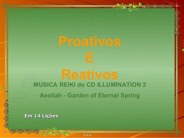 Proativos               E           Reativos   MUSICA REIKI do CD ILLUMINATION 2     Aeoliah - Garden of Eternal SpringEm ...