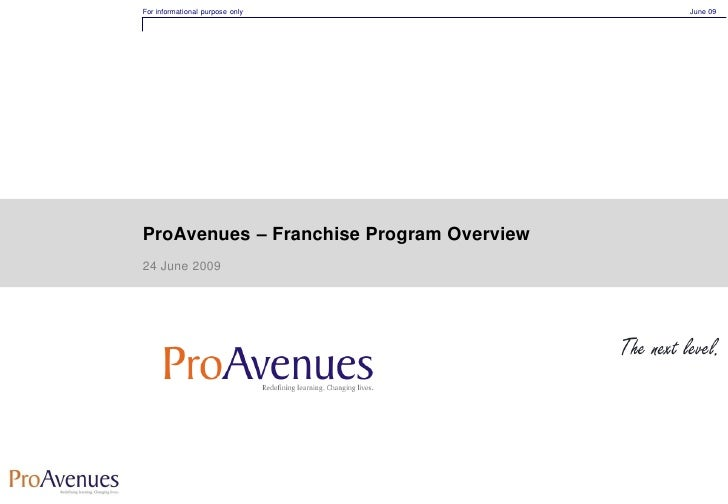 For informational purpose only            June 09     ProAvenues – Franchise Program Overview 24 June 2009