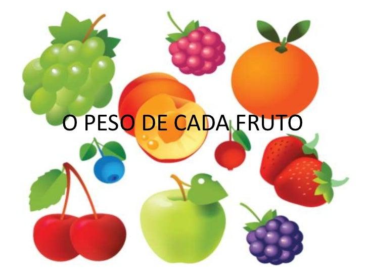 O PESO DE CADA FRUTO<br />