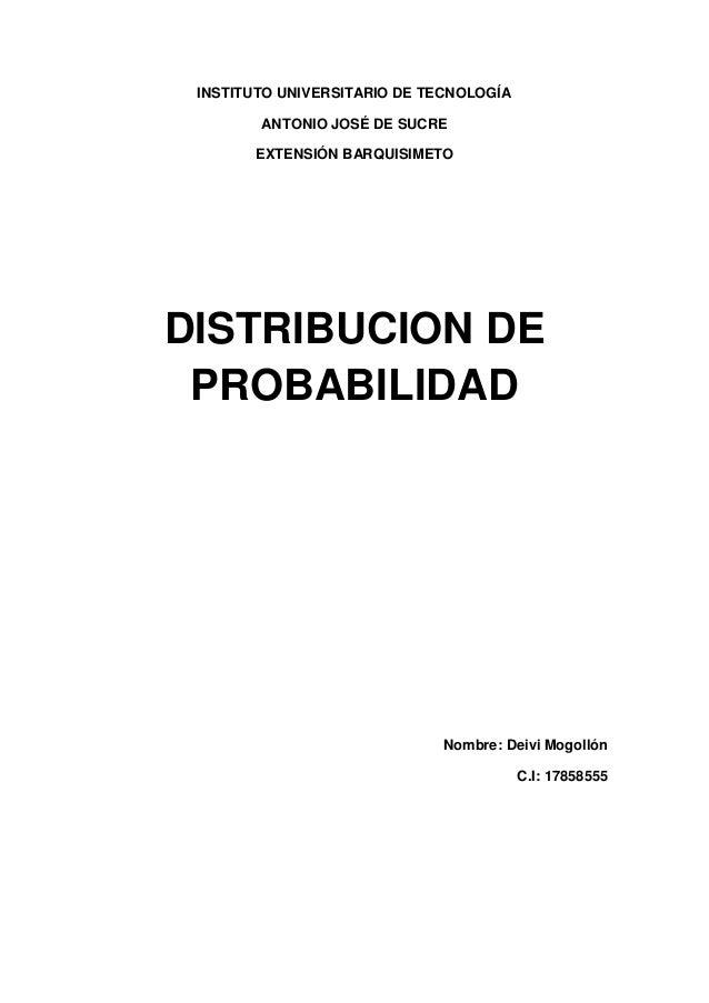 INSTITUTO UNIVERSITARIO DE TECNOLOGÍA  ANTONIO JOSÉ DE SUCRE  EXTENSIÓN BARQUISIMETO  DISTRIBUCION DE  PROBABILIDAD  Nombr...