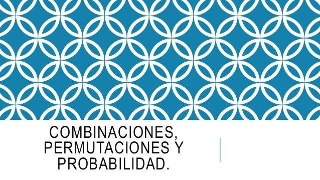 COMBINACIONES, PERMUTACIONES Y PROBABILIDAD.