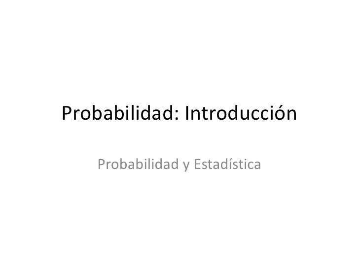 Probabilidad: Introducción<br />Probabilidad y Estadística<br />