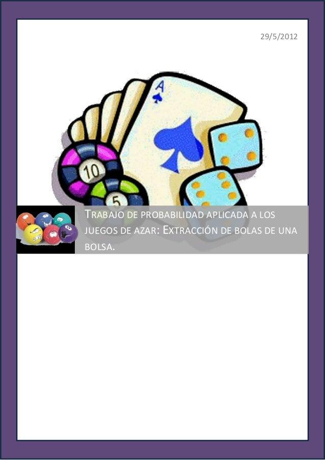 29/5/2012TRABAJO DE PROBABILIDAD APLICADA A LOSJUEGOS DE AZAR: EXTRACCIÓN DE BOLAS DE UNABOLSA.