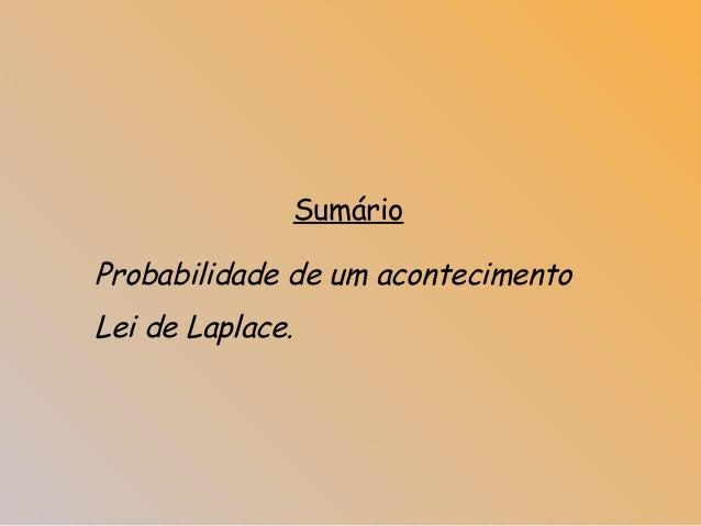 SumárioProbabilidade de um acontecimentoLei de Laplace.