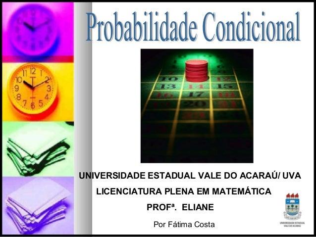 UNIVERSIDADE ESTADUAL VALE DO ACARAÚ/ UVA LICENCIATURA PLENA EM MATEMÁTICA PROFª. ELIANE Por Fátima Costa