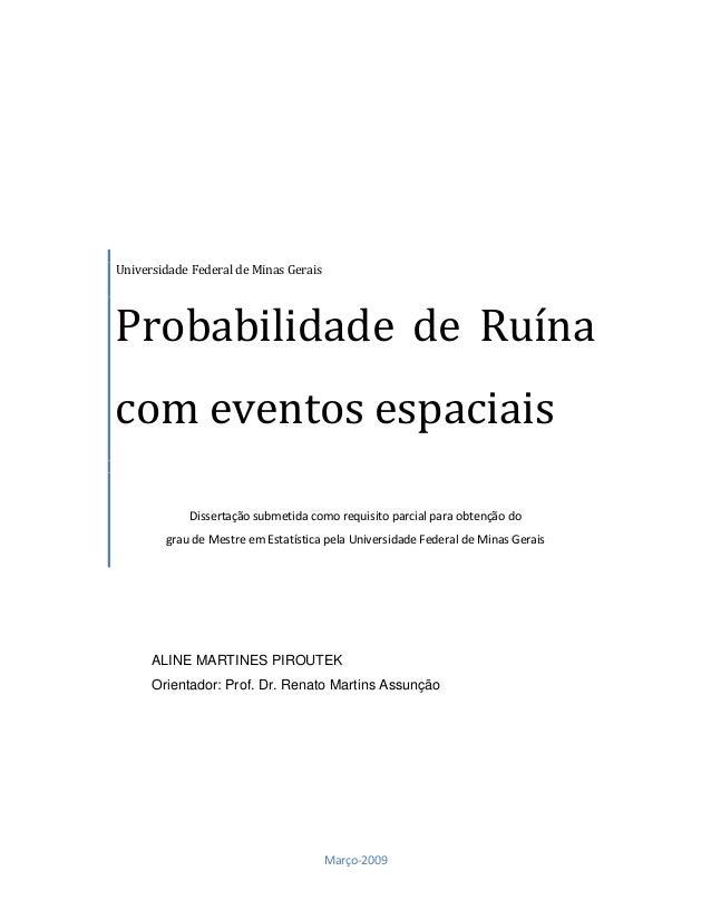 Universidade Federal de Minas Gerais Probabilidade de Ruína com eventos espaciais Dissertação submetida como requisito par...
