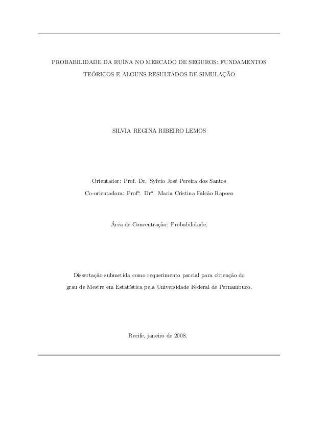 PROBABILIDADE DA RUÍNA NO MERCADO DE SEGUROS: FUNDAMENTOS TEÓRICOS E ALGUNS RESULTADOS DE SIMULAÇÃO SILVIA REGINA RIBEIRO ...