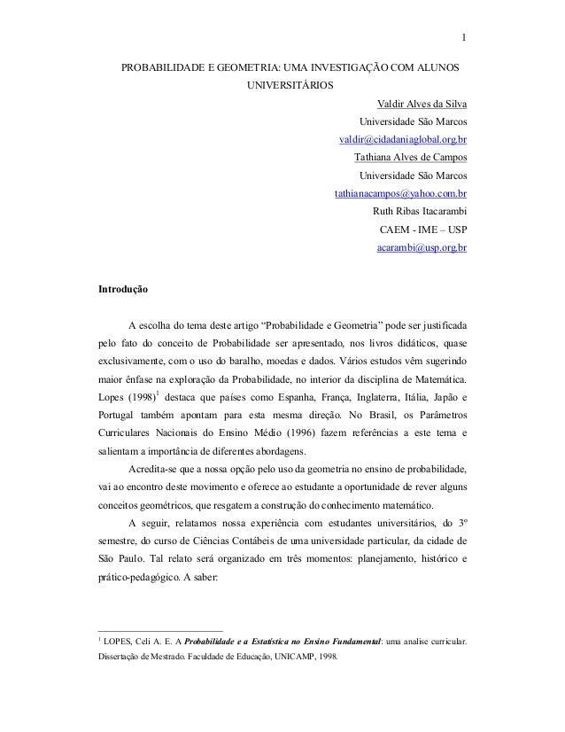 1 PROBABILIDADE E GEOMETRIA: UMA INVESTIGAÇÃO COM ALUNOS UNIVERSITÁRIOS Valdir Alves da Silva Universidade São Marcos vald...