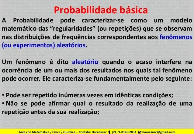 """Probabilidade básica A Probabilidade pode caracterizar-se como um modelo matemático das """"regularidades"""" (ou repetições) qu..."""