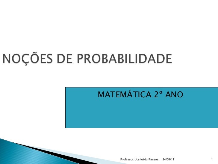 MATEMÁTICA 2º ANO  24/08/11 Professor: Josivaldo Passos