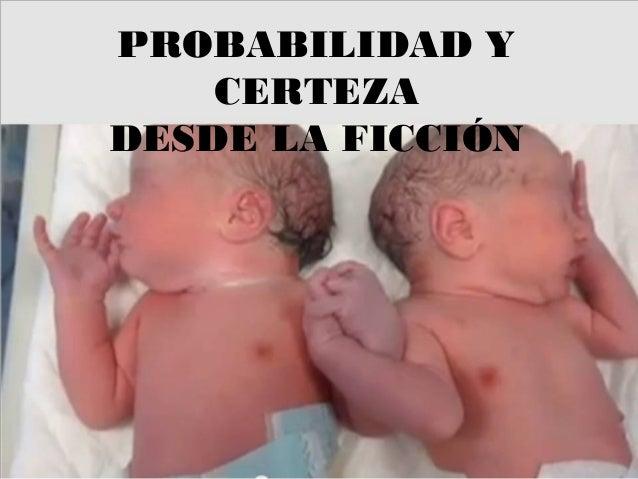 PROBABILIDAD Y CERTEZA DESDE LA FICCIÓN