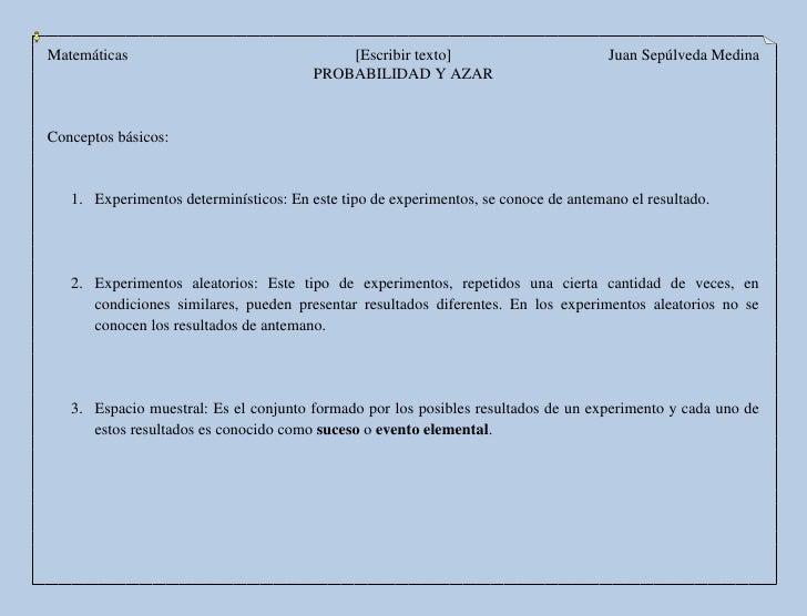 PROBABILIDAD Y AZAR<br />Conceptos básicos: <br />Experimentos determinísticos: En este tipo de experimentos, se conoce de...