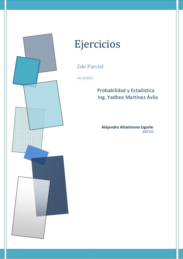 Ejercicios2do Parcial14/11/2011             Probabilidad y Estadística             Ing. Yadhee Martínez Ávila             ...